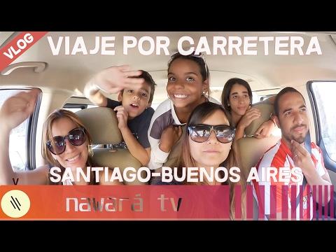 ROAD TRIP FAMILIAR DESDE SANTIAGO A BUENOS AIRES | VLOGS | Nawará TV