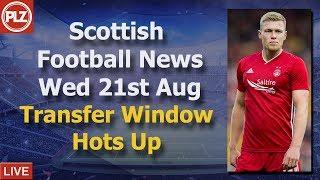 Transfer Window Hots Up - Wednesday 21st August - PLZ Soccer Scottish Bulletin