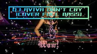 Dj aviva don't cry (cover full bass) 🎶🎧