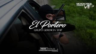 Video El Portero - Grupo Gerencia ( Corridos 2017 ) Lo mas nuevo del 2017 download MP3, 3GP, MP4, WEBM, AVI, FLV Januari 2018