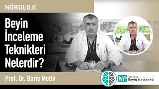 Beyin İnceleme Teknikleri Nelerdir?