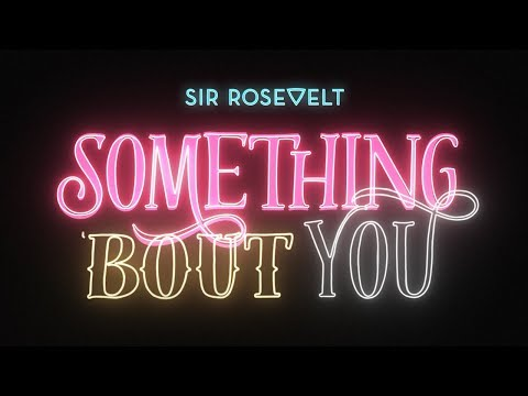 Sir Rosevelt - Something 'Bout You (Official Lyric Video)