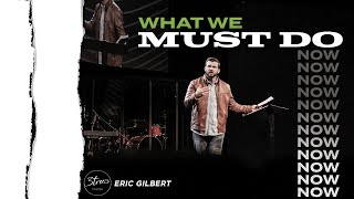 """""""What We Must Do Now""""   Eric Gilbert   1.10.21"""
