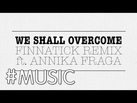 Finnatick - We Shall Overcome (Finnatick Remix) (ft. Annika Fraga)