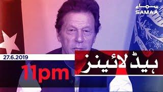 Samaa Headlines - 11PM -27 June 2019