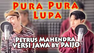 Pura Pura Lupa - Petrus Mahendra VERSI JAWA by PAIJO