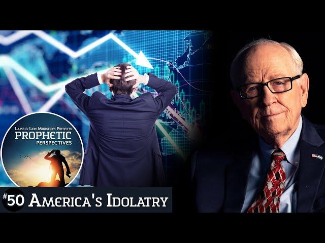 America's Idolatry | Prophetic Perspectives #50