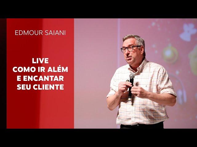Live | Como ir além e encantar seu cliente | Edmour Saiani