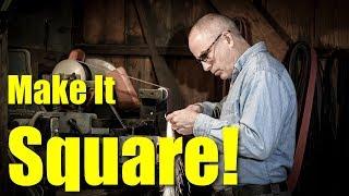 Make It Square!  Knife Making Tips...