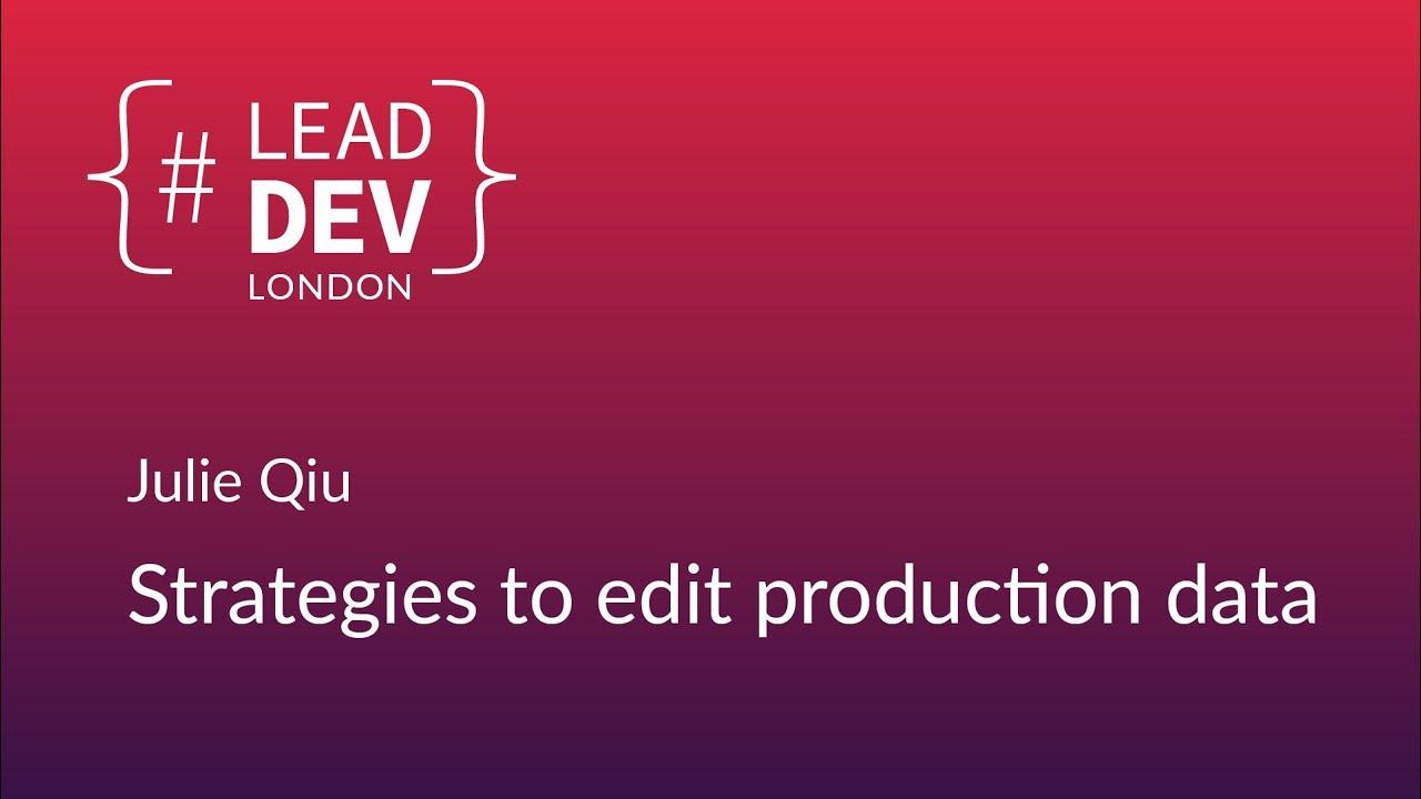 Strategies To Edit Production Data Julie Qiu Leaddevlondon 2018 Youtube