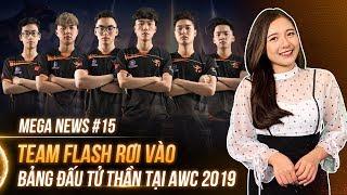 MEGA NEWS #15: Team Flash rơi vào bảng đấu tử thần tại AWC 2019