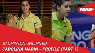 Badminton Unlimited 2019 | Carolina Marin - Profile (Part 1) | BWF 2019