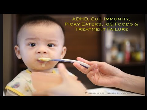ADHD, Gut, Immunity, Picky Eaters & IgG - Foods & Treatment Failure