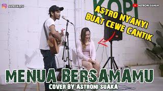 MENUA BERSAMAMU - TRI SUAKA (LIRIK) COVER BY ASTRONI SUAKA