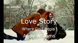 Where Do I Begin? (Love Story) ♥ Andy Williams ~ Traduzione in Italiano