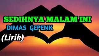 Gambar cover DIMAS GEPENK - SEDIHNYA MALAM INI ft.monica (Lirik)