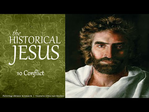 The Historical Jesus 10:  Conflict