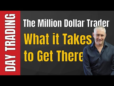 Day Trading: The Million Dollar Trader. What it Really Takes and How to Get There.