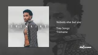 Trey Songz - Nobody else but you