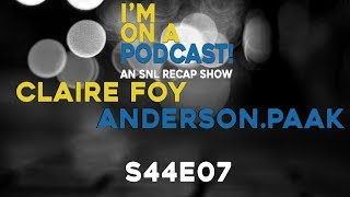 I'm On A Podcast! An SNL Recap Show - S44E07 Claire Foy/Anderson .Paak