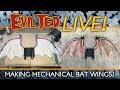 Evil Ted Live: Making Mechanical Bat Wings