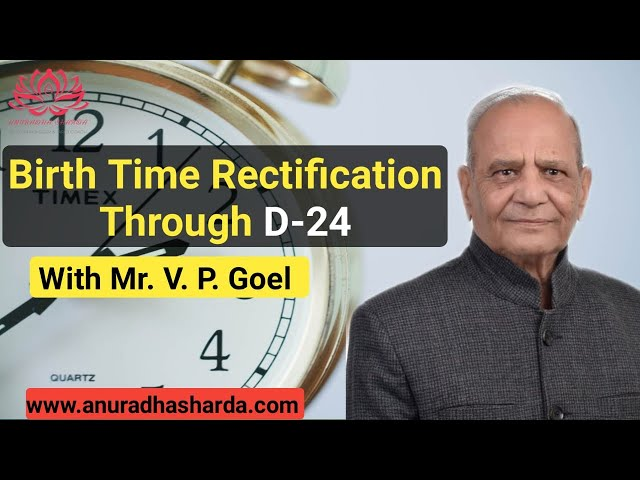 Birth Time Rectification with the D 24 Chart with Mr  V  Goel
