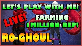 *LIVE* LET'S PLAY WITH ME - FARMING 1MILLION REP POINTS! RO-GHOUL | Roblox