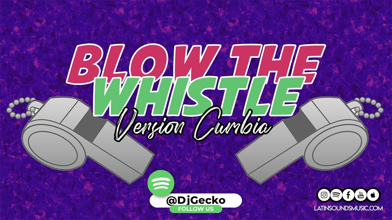 Blow The Whistle [Ver. Cumbia] - Dj Gecko