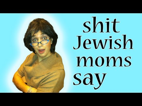 Shit Jewish Mothers Say  Episode 1