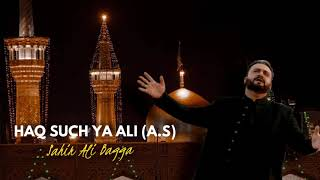 Haq Such YA ALI A.S | Latest Qaseeda | Sahir Ali Bagga
