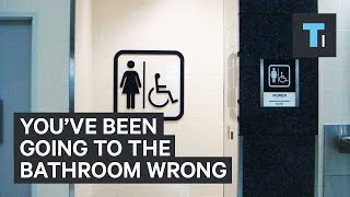 You've been going to the bathroom wrong
