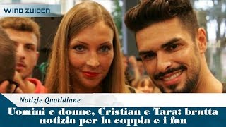 Uomini E Donne, Cristian E Tara: Brutta Notizia Per La Coppia E I Fan | Wind Zuiden