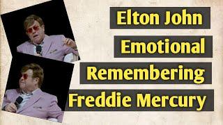 Elton John Tears Remembering Freddie Mercury  Video credited to Elton John