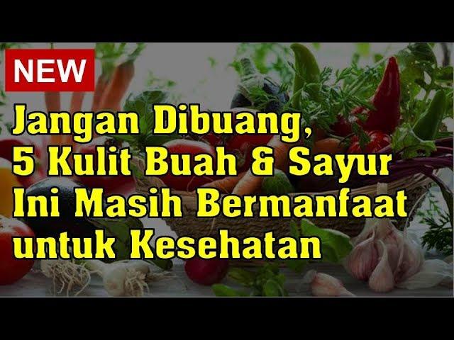 Jangan dibuang, 5 Kulit Buah dan Sayur ini Masih Bermanfaat untuk Kesehatan