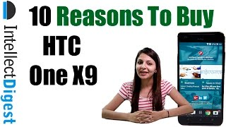 10 Reasons To Buy HTC One X9 Dual SIM Phone- Crisp Review | Intellect Digest