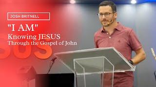 """I AM "" Knowing Jesus through the Gospel of John   Josh Britnell"