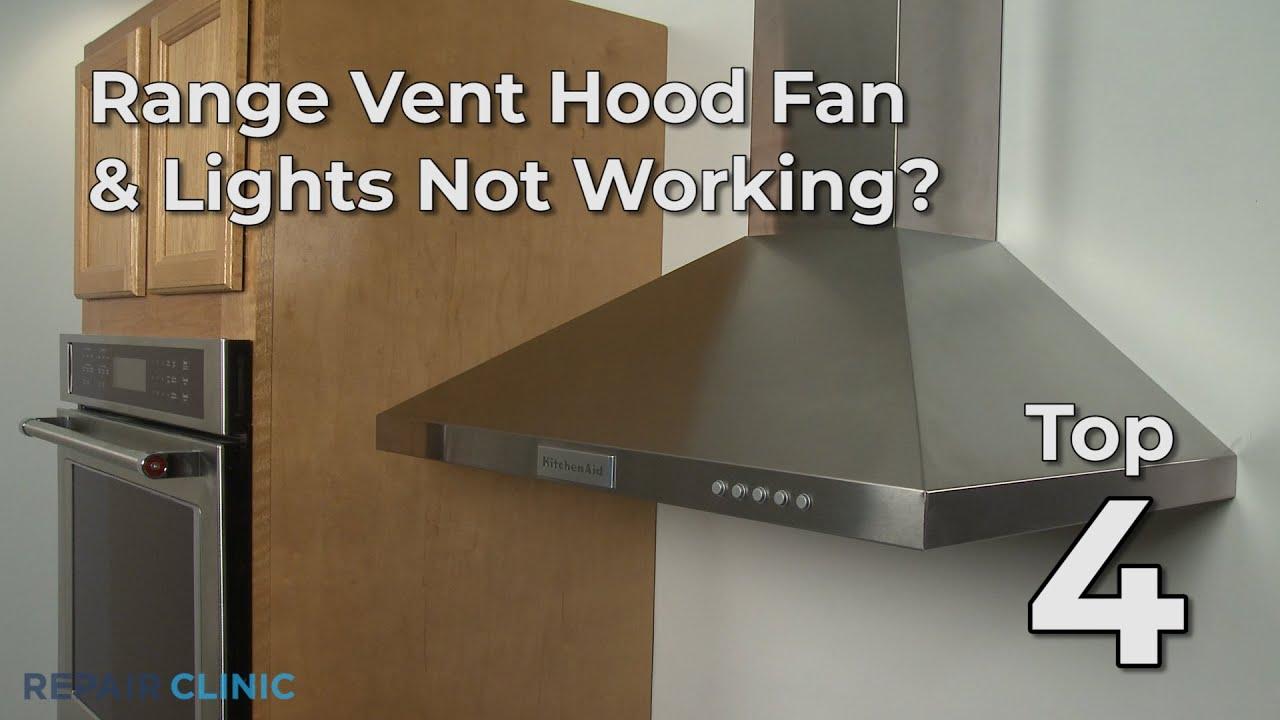 top reasons range vent hood fan lights not working range vent hood troubleshooting