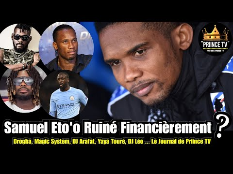 Samuel Eto'o ruiné financierement ?   Le Journal de PRIINCE TV