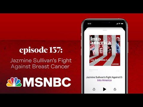 Jazmine Sullivan's Fight Against Breast Cancer | Into America Podcast – Ep. 137 | MSNBC