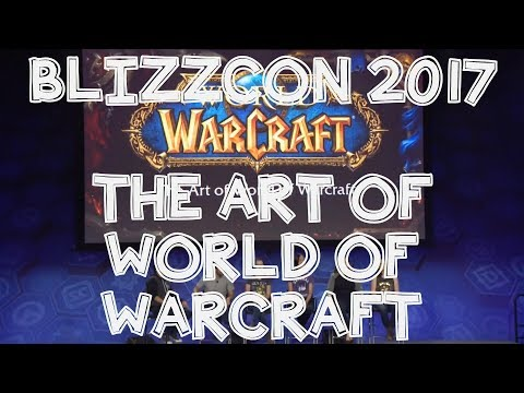 Blizzcon 2017 - The art of World of Warcraft.