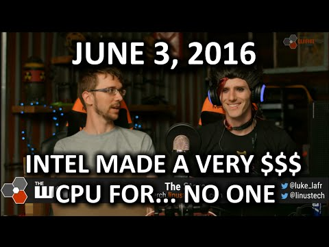 The WAN Show - Intel's Most Confusing Processor Ever - June 3, 2016