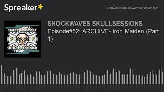 Episode#52: ARCHIVE- Iron Maiden (Part 1)