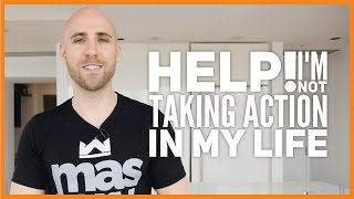 Help! I'm Not Taking Action In My Life