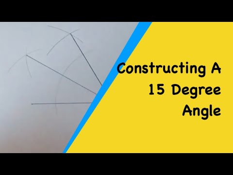 How To Construct A 15 Degree Angle (With A Compass And No Protractor).