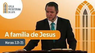 A família de Jesus (Marcos 3.31-35) por Rev. Sérgio Lima