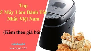 Top 5 Máy Làm Bánh Tốt Nhất Tại Việt Nam - Đồ Gia Dụng Tốt Nhất AZ.