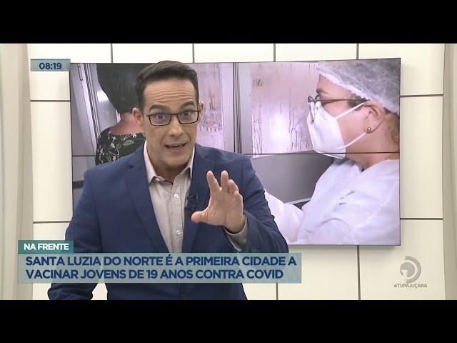 Na frente: Santa Luzia do norte á a primeira cidade a vacinar jovens de 19 anos contra Covid-19