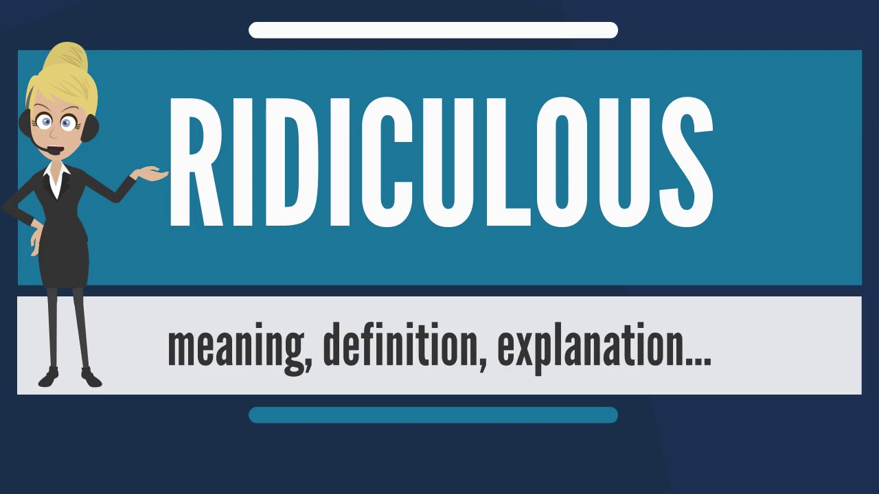 what is ridiculous what does ridiculous mean ridiculous meaning