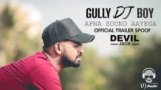 Gully DJ Boy   Gully Boy Spoof   Devil Jack ( Offcial Trailer Spoof )