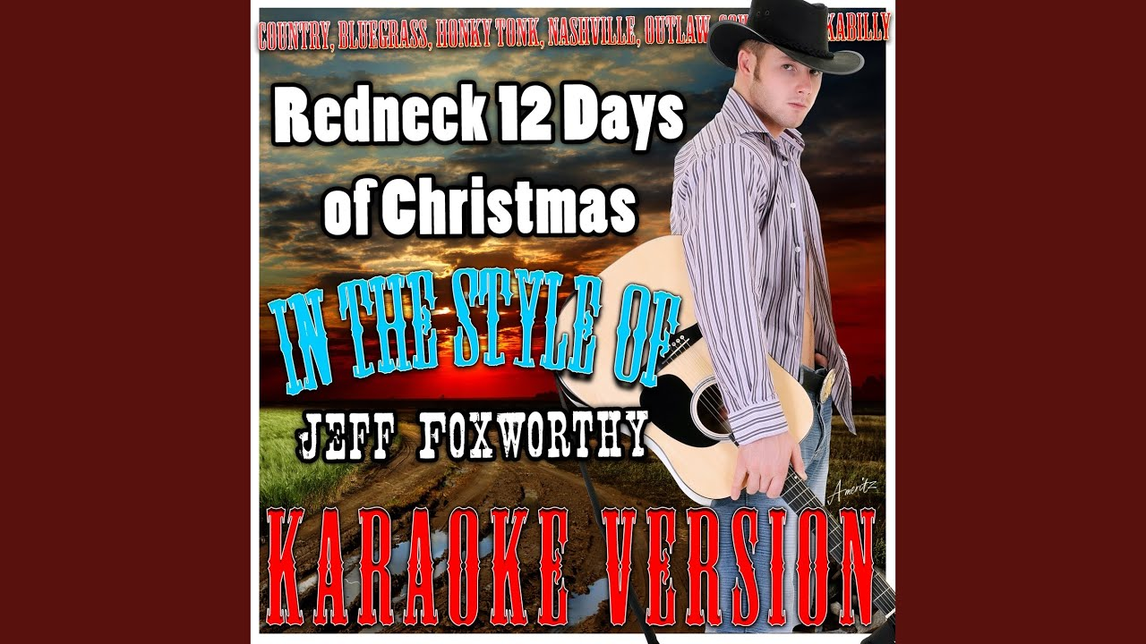 redneck 12 days of christmas in the style of jeff foxworthy karaoke version - 12 Redneck Days Of Christmas